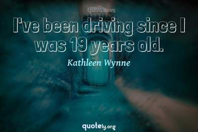 Photo Quote of I've been driving since I was 19 years old.