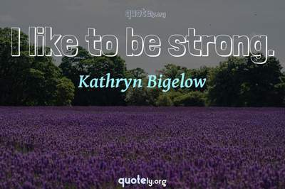 Photo Quote of I like to be strong.