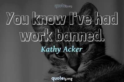 Photo Quote of You know I've had work banned.
