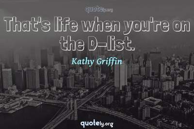Photo Quote of That's life when you're on the D-list.