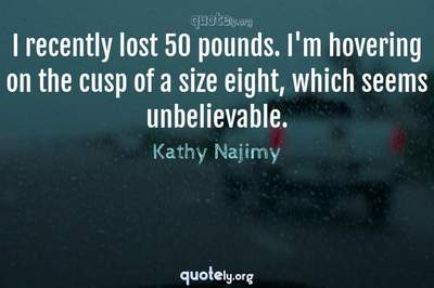 Photo Quote of I recently lost 50 pounds. I'm hovering on the cusp of a size eight, which seems unbelievable.