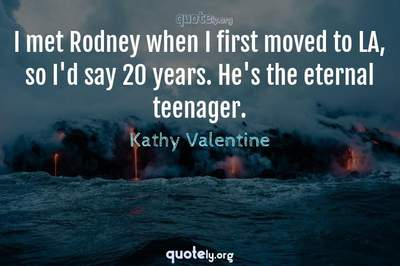 Photo Quote of I met Rodney when I first moved to LA, so I'd say 20 years. He's the eternal teenager.