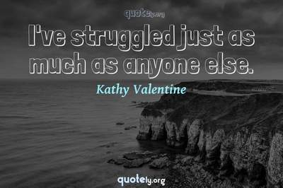 Photo Quote of I've struggled just as much as anyone else.