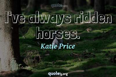 Photo Quote of I've always ridden horses.