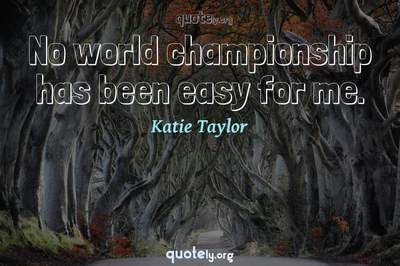 Photo Quote of No world championship has been easy for me.