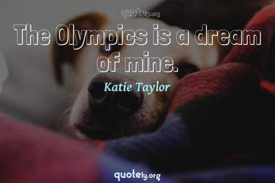 Photo Quote of The Olympics is a dream of mine.