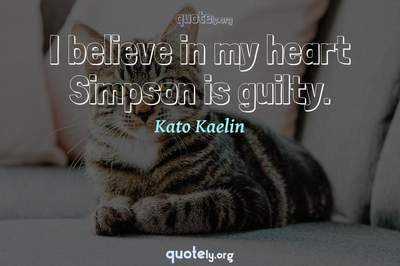 Photo Quote of I believe in my heart Simpson is guilty.