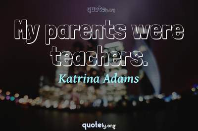 Photo Quote of My parents were teachers.