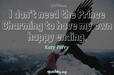 Photo Quote of I don't need the Prince Charming to have my own happy ending.