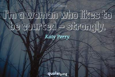 Photo Quote of I'm a woman who likes to be courted - strongly.