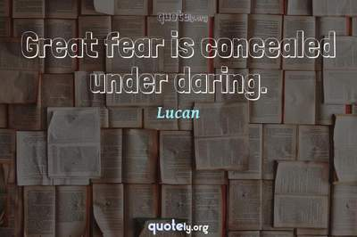Photo Quote of Great fear is concealed under daring.