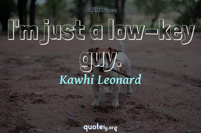Photo Quote of I'm just a low-key guy.