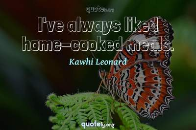 Photo Quote of I've always liked home-cooked meals.