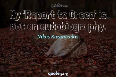 Photo Quote of My 'Report to Greco' is not an autobiography.