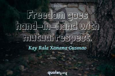 Photo Quote of Freedom goes hand-in-hand with mutual respect.