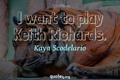 Photo Quote of I want to play Keith Richards.