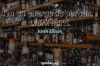 Photo Quote of I'm an energetic person. I work hard.
