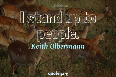 Photo Quote of I stand up to people.