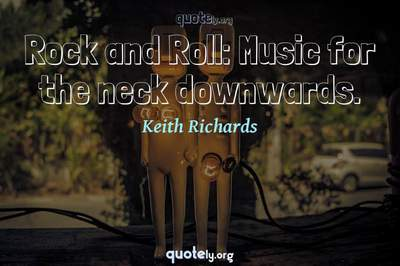 Photo Quote of Rock and Roll: Music for the neck downwards.