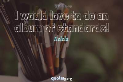 Photo Quote of I would love to do an album of standards!