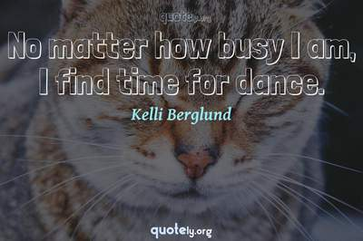 Photo Quote of No matter how busy I am, I find time for dance.