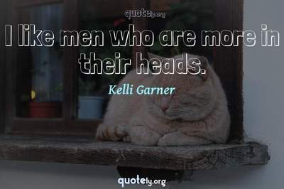 Photo Quote of I like men who are more in their heads.