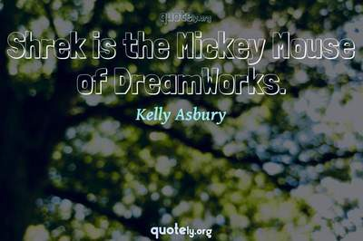 Photo Quote of Shrek is the Mickey Mouse of DreamWorks.
