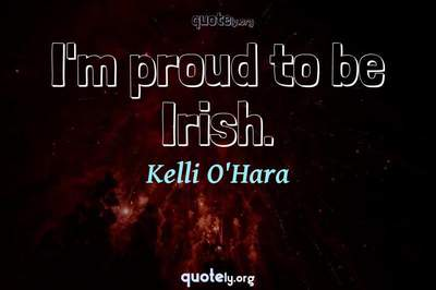 Photo Quote of I'm proud to be Irish.