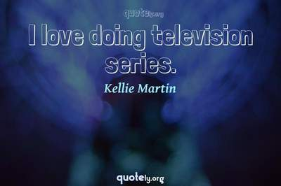 Photo Quote of I love doing television series.