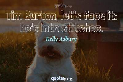 Photo Quote of Tim Burton, let's face it: he's into stitches.