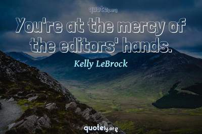 Photo Quote of You're at the mercy of the editors' hands.