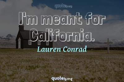 Photo Quote of I'm meant for California.