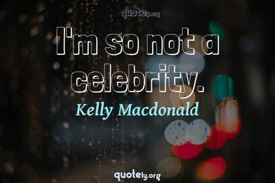 Photo Quote of I'm so not a celebrity.