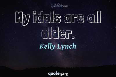 Photo Quote of My idols are all older.