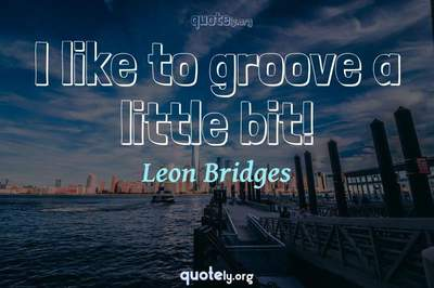 Photo Quote of I like to groove a little bit!