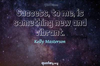 Photo Quote of Success, to me, is something new and vibrant.