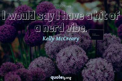 Photo Quote of I would say I have a bit of a nerd vibe.
