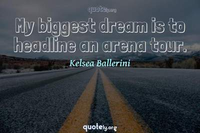 Photo Quote of My biggest dream is to headline an arena tour.