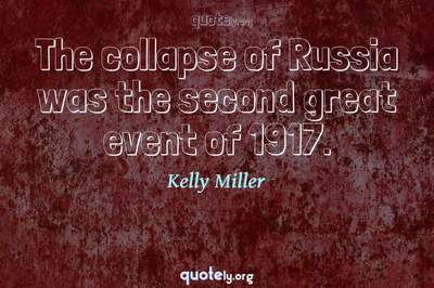 Photo Quote of The collapse of Russia was the second great event of 1917.