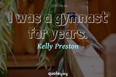 Photo Quote of I was a gymnast for years.
