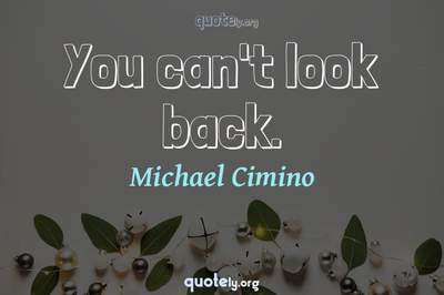 Photo Quote of You can't look back.