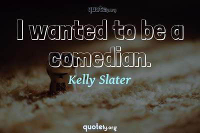 Photo Quote of I wanted to be a comedian.