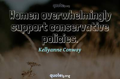 Photo Quote of Women overwhelmingly support conservative policies.