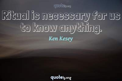 Photo Quote of Ritual is necessary for us to know anything.