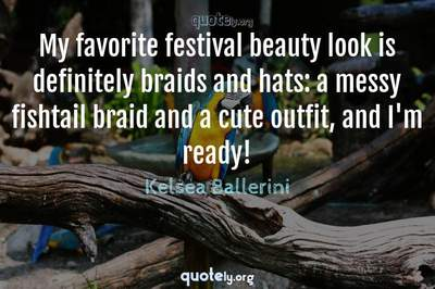 Photo Quote of My favorite festival beauty look is definitely braids and hats: a messy fishtail braid and a cute outfit, and I'm ready!