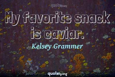 Photo Quote of My favorite snack is caviar.