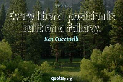 Photo Quote of Every liberal position is built on a fallacy.