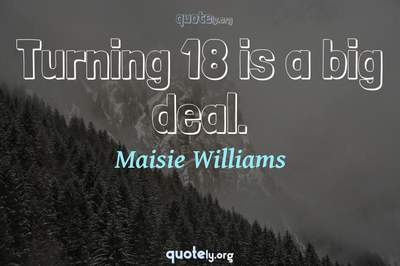 Photo Quote of Turning 18 is a big deal.