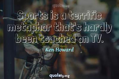 Photo Quote of Sports is a terrific metaphor that's hardly been touched on TV.