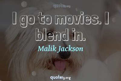 Photo Quote of I go to movies. I blend in.